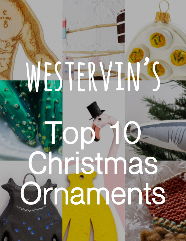 Westervin's Top 10 Christmas Ornaments - fun, handmade, and non-traditional, of course